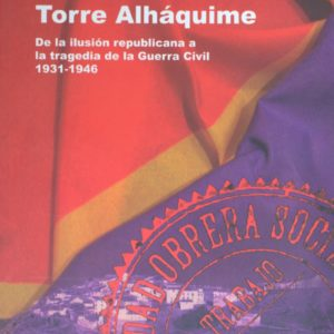 Socialistas de Torre Alháquime. De la ilusión republicana a la tragedia de la Guerra Civil, 1931-1946