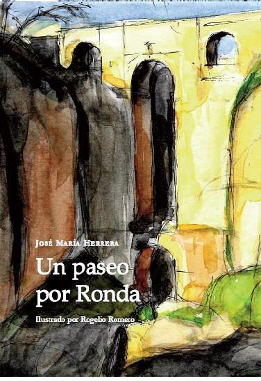 'Un paseo por Ronda', de José Mª Herrera, ilustrado por Rogelio Romero, ve la luz en agosto de 2017