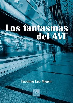 Los fantasmas del AVE, la nueva novela de Teodoro Leo, se presenta el sábado 19 de enero de 2019 en la ermita de San Pedro