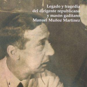 Cautivo de la Gestapo. Legado y tragedia del dirigente republicano y masón gaditano Manuel Muñoz Martínez