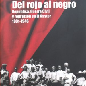 Del rojo al negro: República, Guerra Civil y represión en El Gastor, 1931-1946