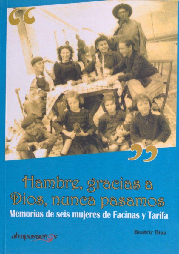 Hambre, gracias a Dios, nunca pasamos. Memorias de seis mujeres de Facinas y Tarifa