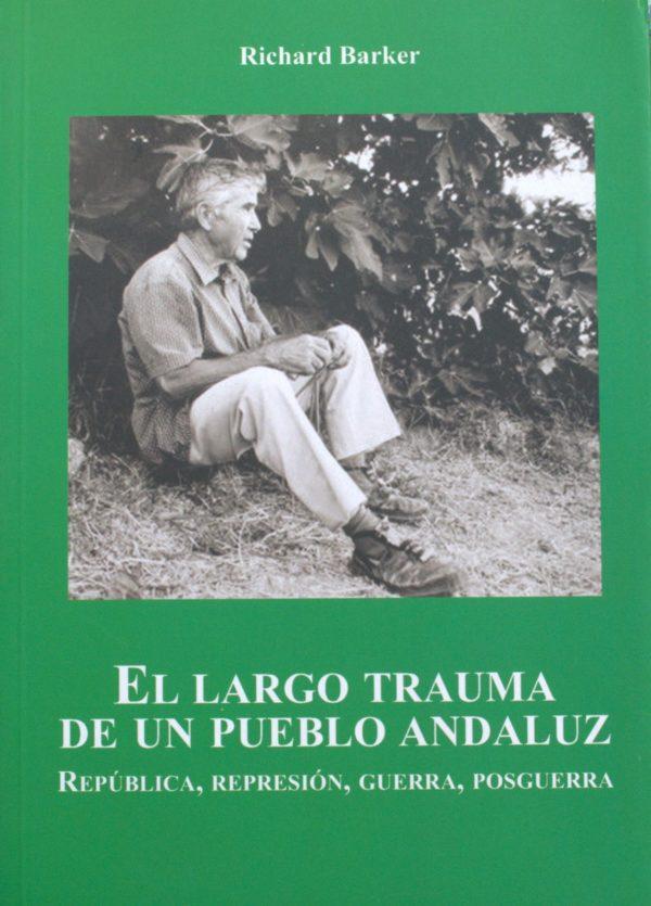 El largo trauma de un pueblo andaluz. República, represión, guerra y posguerra
