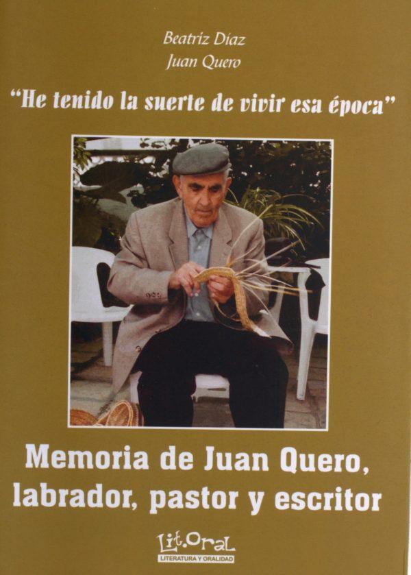 """He tenido suerte de vivir esa época"". Memoria de Juan Quero, labrador, pastor, escritor"