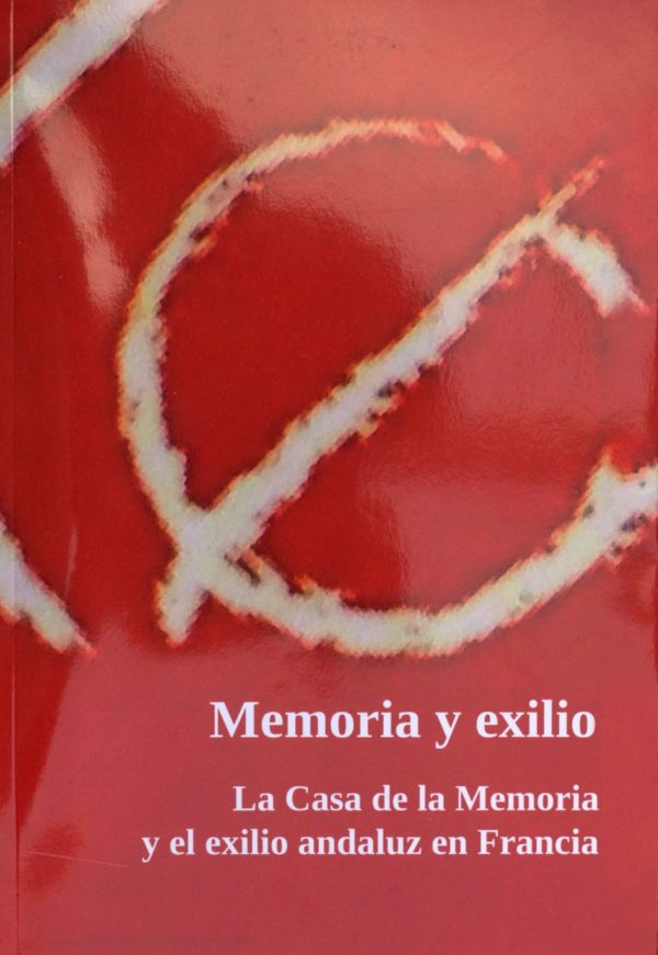 Memoria y exilio. La Casa de la Memoria y el exilio andaluz en Francia