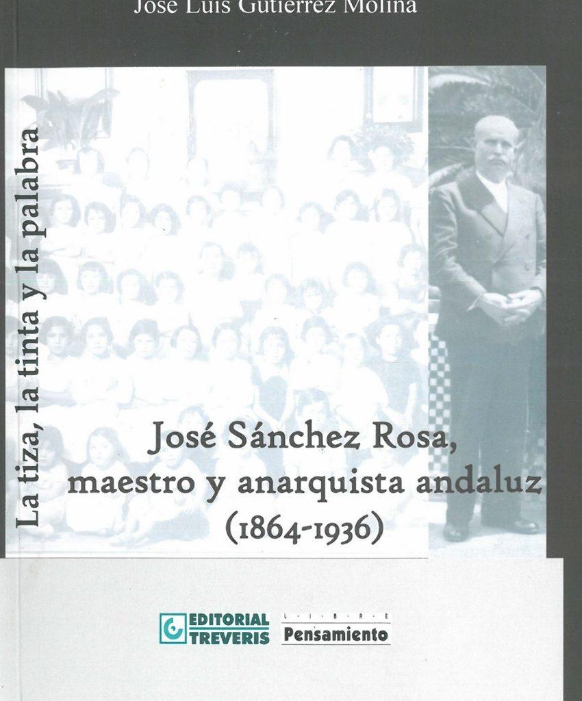 La tiza, la tinta y la palabra. José Sánchez Rosa, maestro y anarquista andaluz (1864-1936)