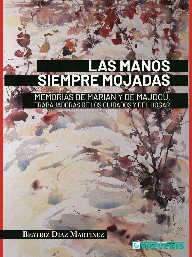 Las manos siempre mojadas. Memorias de Marian y de Majdou, trabajadoras de los cuidados y del hogar.