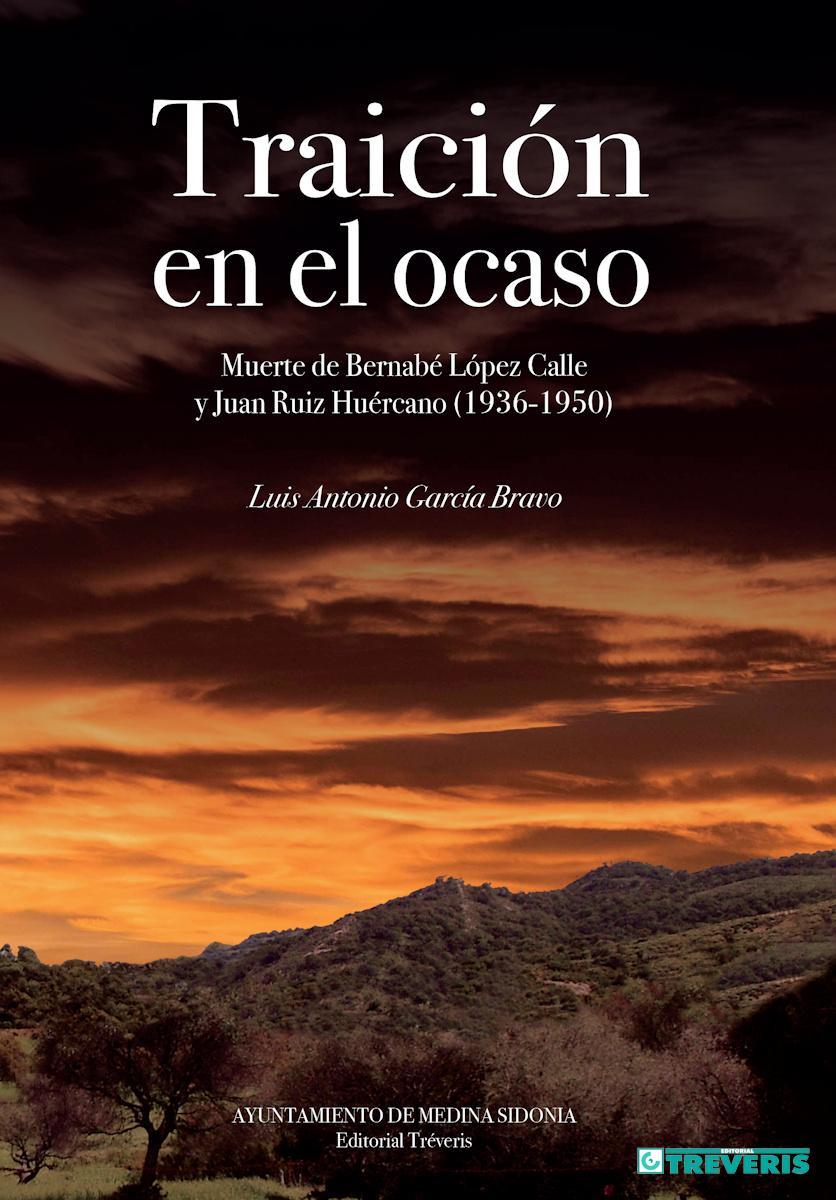 Traición en el ocaso. Muerte de Bernabé López Calle y Juan Ruiz Huércano (1936-1950)